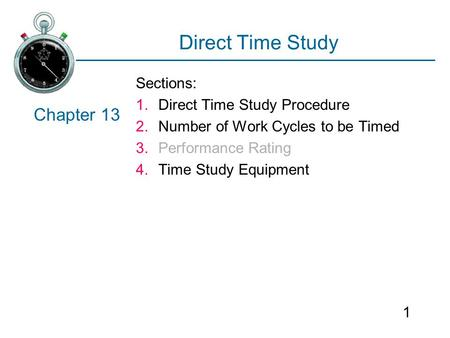 Direct Time Study Chapter 13 Sections: Direct Time Study Procedure