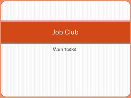 Main tasks Job Club. Registration Registration is required for all clients before they commence their job club activities. Registration cannot take place.