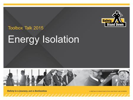 Toolbox Talk 2015 Energy Isolation. What is energy isolation? What are the four basic steps for isolating energy? 1.Identify the energy source(s) 2.Isolate.