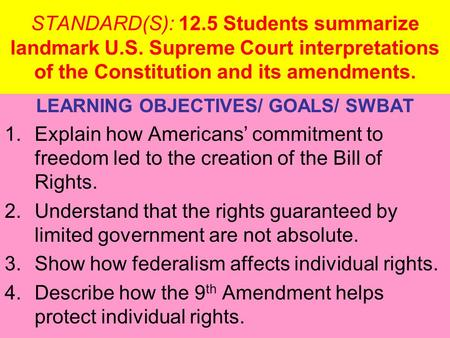 STANDARD(S): 12.5 Students summarize landmark U.S. Supreme Court interpretations of the Constitution and its amendments. LEARNING OBJECTIVES/ GOALS/ SWBAT.