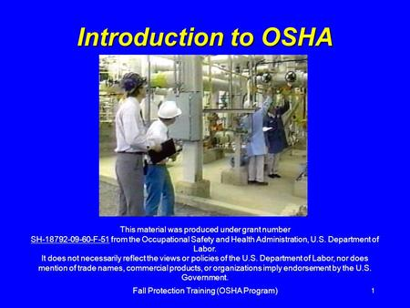 Fall Protection Training (OSHA Program) 1 Introduction to OSHA This material was produced under grant number SH-18792-09-60-F-51 from the Occupational.