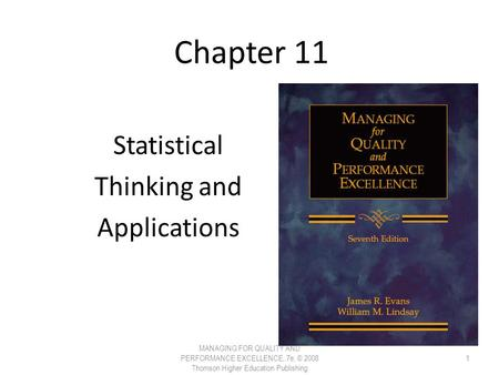 Chapter 11 Statistical Thinking and Applications MANAGING FOR QUALITY AND PERFORMANCE EXCELLENCE, 7e, © 2008 Thomson Higher Education Publishing 1.