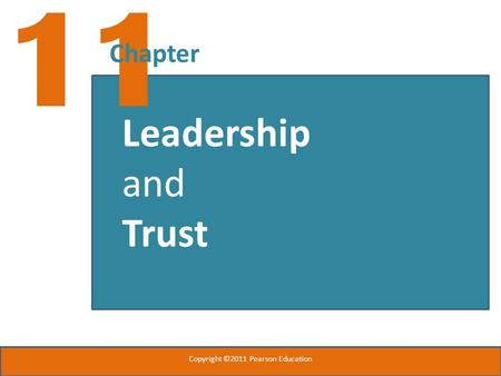 11 Chapter Leadership and Trust Copyright ©2011 Pearson Education.