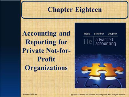 Chapter Eighteen Accounting and Reporting for Private Not-for- Profit Organizations Copyright © 2013 by The McGraw-Hill Companies, Inc. All rights reserved.
