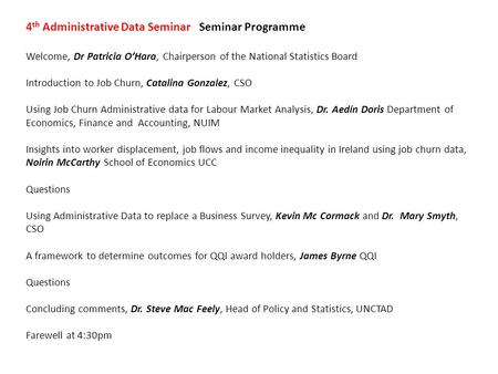 4 th Administrative Data Seminar Seminar Programme Welcome, Dr Patricia O'Hara, Chairperson of the National Statistics Board Introduction to Job Churn,