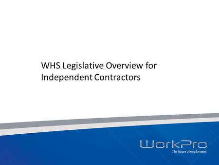WHS Legislative Overview for Independent Contractors.
