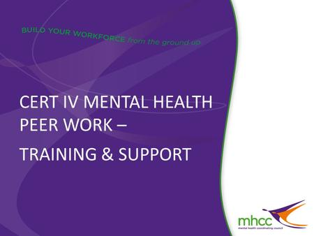 CERT IV MENTAL HEALTH PEER WORK – TRAINING & SUPPORT.