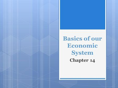 Basics of our Economic System Chapter 14. Expanding the Circular Flow  People exchange their labor to buy goods and services from many businesses  Producers.