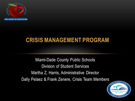 Miami-Dade County Public Schools Division of Student Services Martha Z. Harris, Administrative Director Dally Pelaez & Frank Zenere, Crisis Team Members.