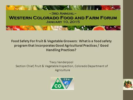 Food Safety For Fruit & Vegetable Growers: What is a food safety program that incorporates Good Agricultural Practices / Good Handling Practices? Tracy.