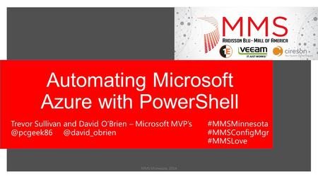 Automating Microsoft Azure with PowerShell MMS Minnesota 2014 Trevor Sullivan and David O'Brien –  #MMSMinnesota.