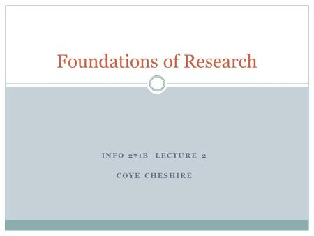 INFO 271B LECTURE 2 COYE CHESHIRE Foundations of Research.