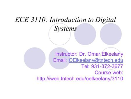 ECE 3110: Introduction to Digital Systems Instructor: Dr. Omar Elkeelany   Tel: 931-372-3677 Course web: