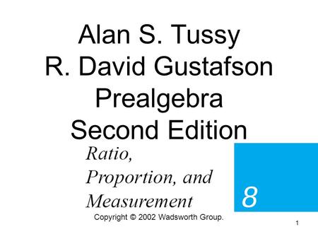 1 Alan S. Tussy R. David Gustafson Prealgebra Second Edition Copyright © 2002 Wadsworth Group.