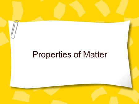 Properties of Matter. 2 Essential Questions: 1. What is Matter? 2. What are some physical properties that can be used to describe matter? 3. What are.