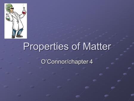 Properties of Matter O'Connor/chapter 4. Physical vs Chemical Property Property A property that describes the behavior of a substance without reference.