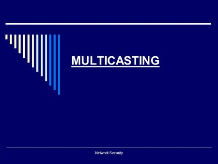 MULTICASTING Network Security.