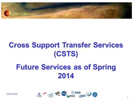 1 October 2009 Cross Support Transfer Services (CSTS) Future Services as of Spring 2014.