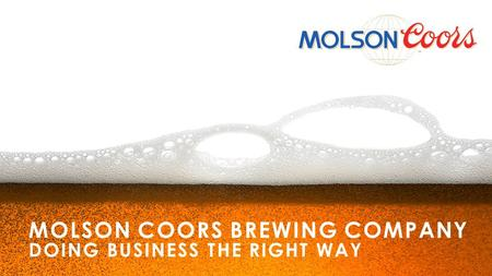 MOLSON COORS BREWING COMPANY doing business the right way