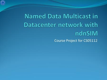 Course Project for CS05112. Objective Simulate the FatTree network using ndnSIM. Simulate a multicast session with l oadbalancing Add more producers to.