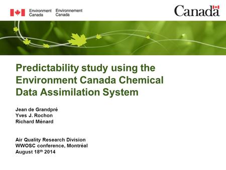 Predictability study using the Environment Canada Chemical Data Assimilation System Jean de Grandpré Yves J. Rochon Richard Ménard Air Quality Research.