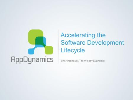 Accelerating the Software Development Lifecycle Jim Hirschauer, Technology Evangelist.