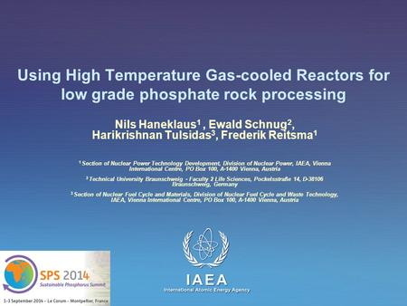 Using High Temperature Gas-cooled Reactors for low grade phosphate rock processing Nils Haneklaus1 , Ewald Schnug2, Harikrishnan Tulsidas3, Frederik Reitsma1.