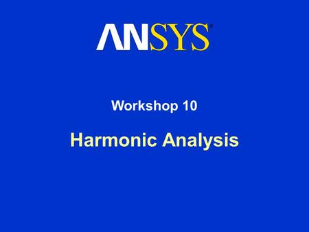 Harmonic Analysis Workshop 10. Workshop Supplement Harmonic Analysis March 29, 2005 Inventory #002216 WS10-2 Workshop 10 – Goals Goal: –In this workshop.