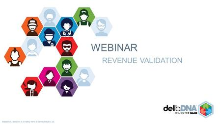 ©deltaDNA. deltaDNA is a trading name of GamesAnalytics Ltd. WEBINAR REVENUE VALIDATION.
