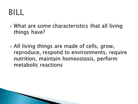 BILL What are some characteristics that all living things have?
