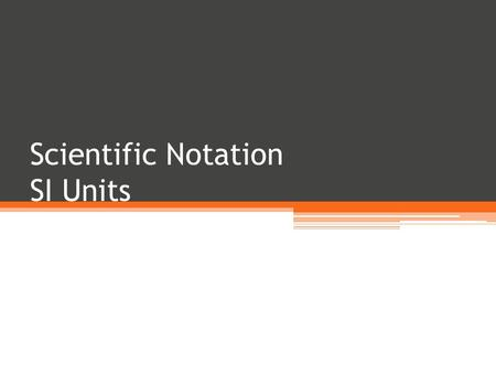 Scientific Notation SI Units. Scientific Notation Scientists have developed a shorthand method for writing very large numbers. This method is called scientific.