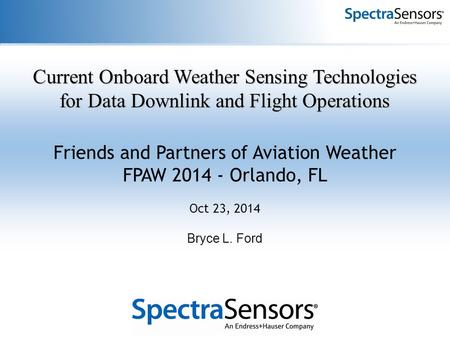 Current Onboard Weather Sensing Technologies for Data Downlink and Flight Operations Friends and Partners of Aviation Weather FPAW 2014 - Orlando, FL Oct.