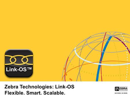 Zebra Technologies: Link-OS Flexible. Smart. Scalable.