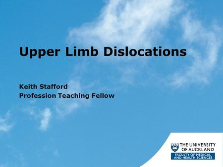 Upper Limb Dislocations Keith Stafford Profession Teaching Fellow.