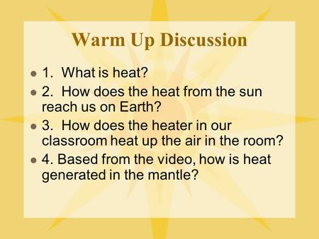 Warm Up Discussion 1. What is heat? 2. How does the heat from the sun reach us on Earth? 3. How does the heater in our classroom heat up the air in the.