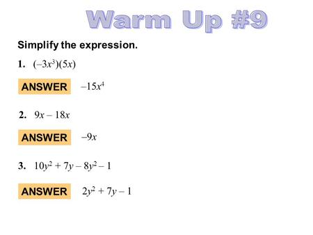 Simplify the expression. 1.(–3x 3 )(5x) ANSWER –15x 4 ANSWER –9x–9x 2. 9x – 18x 3. 10y 2 + 7y – 8y 2 – 1 ANSWER 2y 2 + 7y – 1.