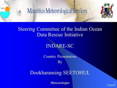 7/2/2015 1 Steering Committee of the Indian Ocean Data Rescue Initiative INDARE-SC Country Presentation By Dookharansing SEETOHUL Meteorologist.