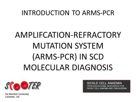 AMPLIFCATION-REFRACTORY MUTATION SYSTEM (ARMS-PCR) IN SCD MOLECULAR DIAGNOSIS INTRODUCTION TO ARMS-PCR.