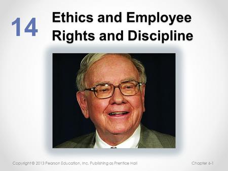 Ethics and Employee Rights and Discipline 14 Copyright © 2013 Pearson Education, Inc. Publishing as Prentice HallChapter 6-1.