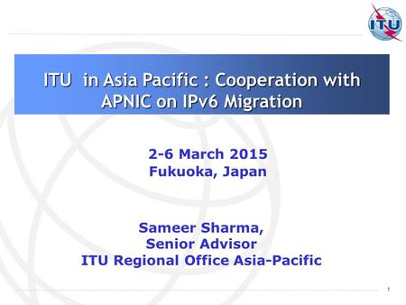 ITU in Asia Pacific : Cooperation with APNIC on IPv6 Migration