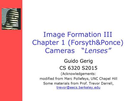 "Image Formation III Chapter 1 (Forsyth&Ponce) Cameras ""Lenses"" Guido Gerig CS 6320 S2015 (Acknowledgements: modified from Marc Pollefeys, UNC Chapel Hill."