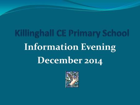 Information Evening December 2014. Objectives of the evening: To give an overview of changes in education since Sept 2014. To share our School Improvement.