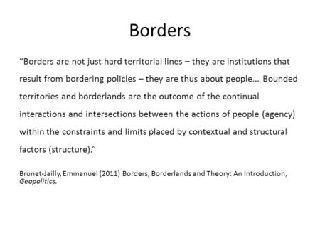 "Borders ""Borders are not just hard territorial lines – they are institutions that result from bordering policies – they are thus about people... Bounded."