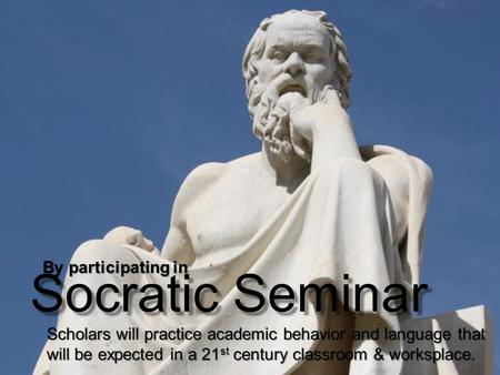 Socratic Seminar By participating in