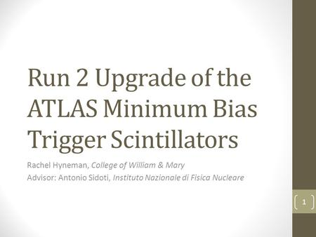 Run 2 Upgrade of the ATLAS Minimum Bias Trigger Scintillators Rachel Hyneman, College of William & Mary Advisor: Antonio Sidoti, Instituto Nazionale di.