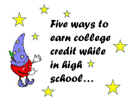 Five ways to earn college credit while in high school…