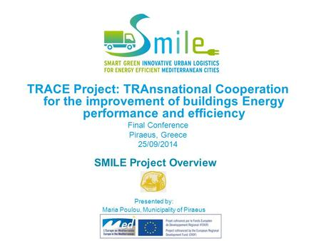 SMILE Project Overview TRACE Project: TRAnsnational Cooperation for the improvement of buildings Energy performance and efficiency Final Conference Piraeus,