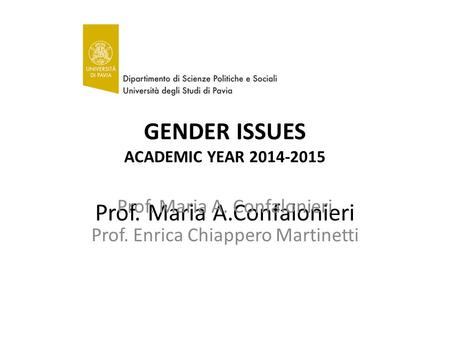 GENDER ISSUES ACADEMIC YEAR 2014-2015 Prof. Maria A.Confalonieri Prof. Maria A. Confalonieri Prof. Enrica Chiappero Martinetti.