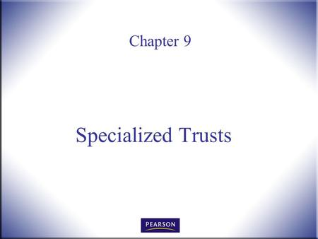 Chapter 9 Specialized Trusts. Wills, Trusts, and Estates Administration, 3e Herskowitz 2 © 2011, 2007, 2001 Pearson Higher Education, Upper Saddle River,