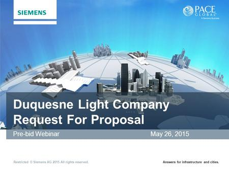 Restricted © Siemens AG 2015 All rights reserved.Answers for infrastructure and cities. Duquesne Light Company Request For Proposal Pre-bid Webinar May.